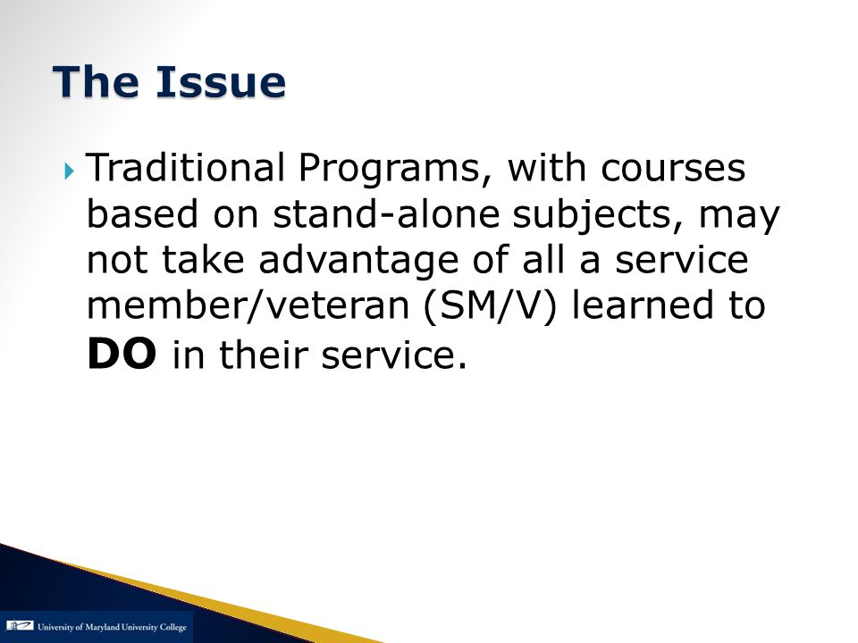  Traditional Programs, with courses based on stand-alone subjects, may not take advantage of all a service member/veteran (SM/V) learned to DO in their service.