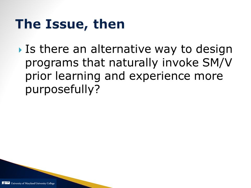  Is there an alternative way to design programs that naturally invoke SM/V prior learning and experience more purposefully?