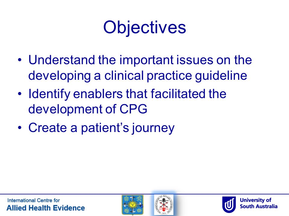 Objectives Understand the important issues on the developing a clinical practice guideline Identify enablers that facilitated the development of CPG C