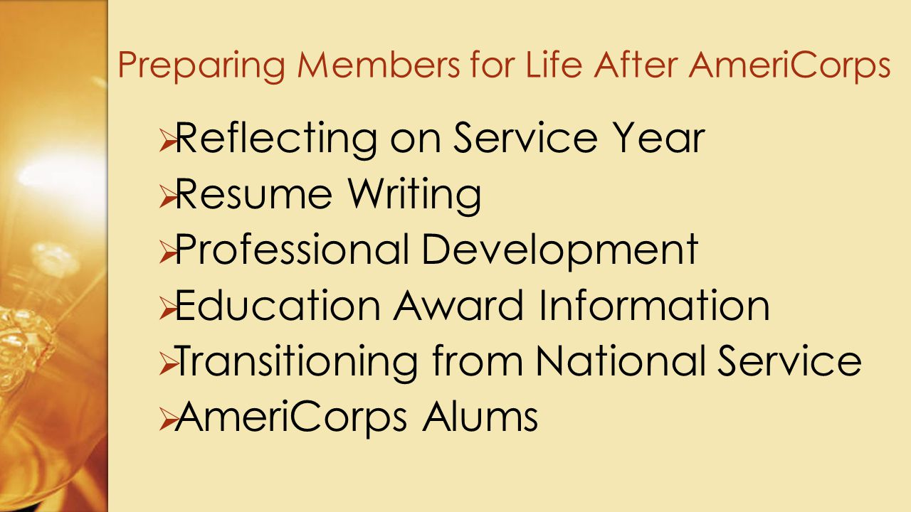  Reflecting on Service Year  Resume Writing  Professional Development  Education Award Information  Transitioning from National Service  AmeriCorps Alums Preparing Members for Life After AmeriCorps