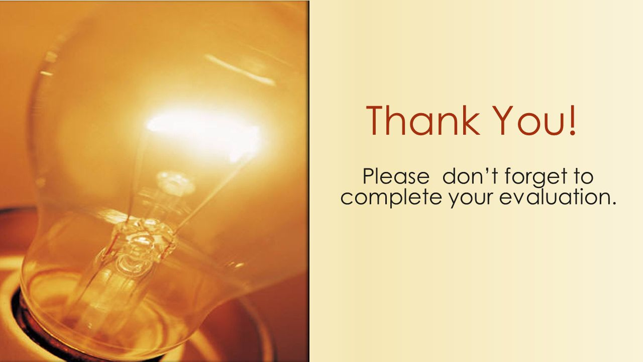 Please don't forget to complete your evaluation. Thank You!