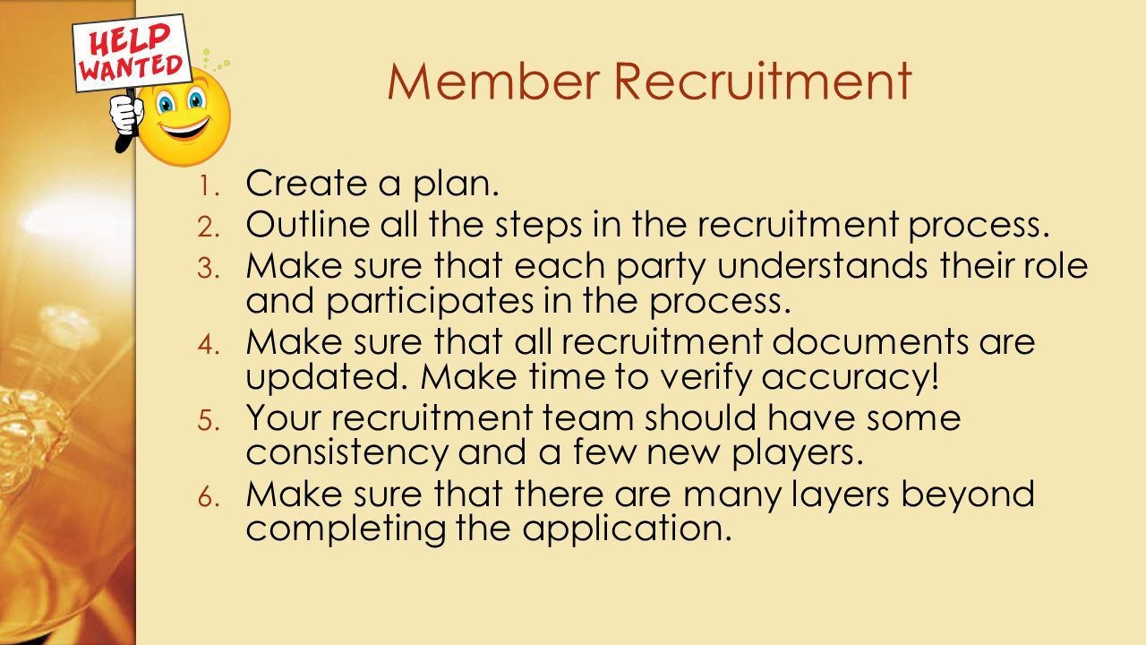 1. Create a plan. 2. Outline all the steps in the recruitment process.