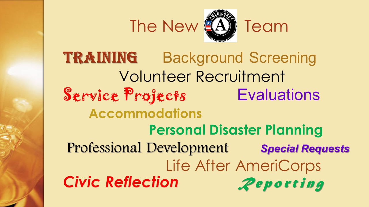 The New Team Training Training Background Screening Volunteer Recruitment Service Projects Evaluations Accommodations Personal Disaster Planning Professional Development Special Requests Reporting Life After AmeriCorps Civic Reflection Reporting