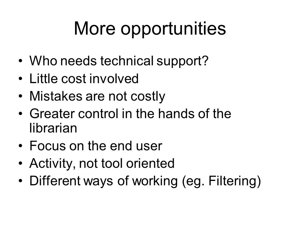 More opportunities Who needs technical support.