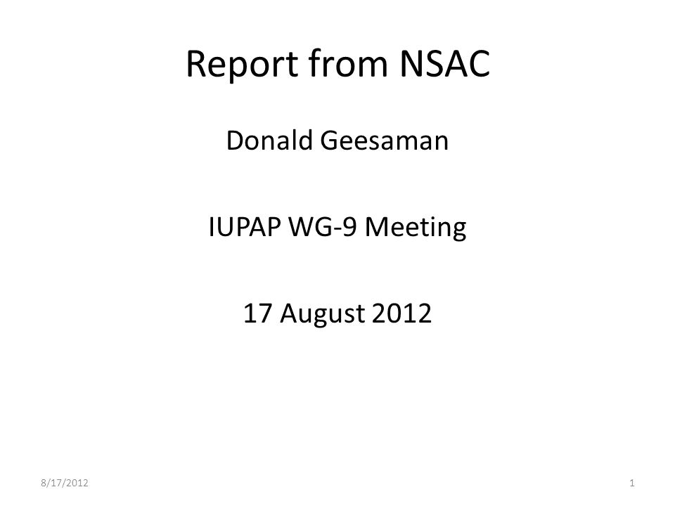 Report from NSAC Donald Geesaman IUPAP WG-9 Meeting 17 August 2012 8/17/20121