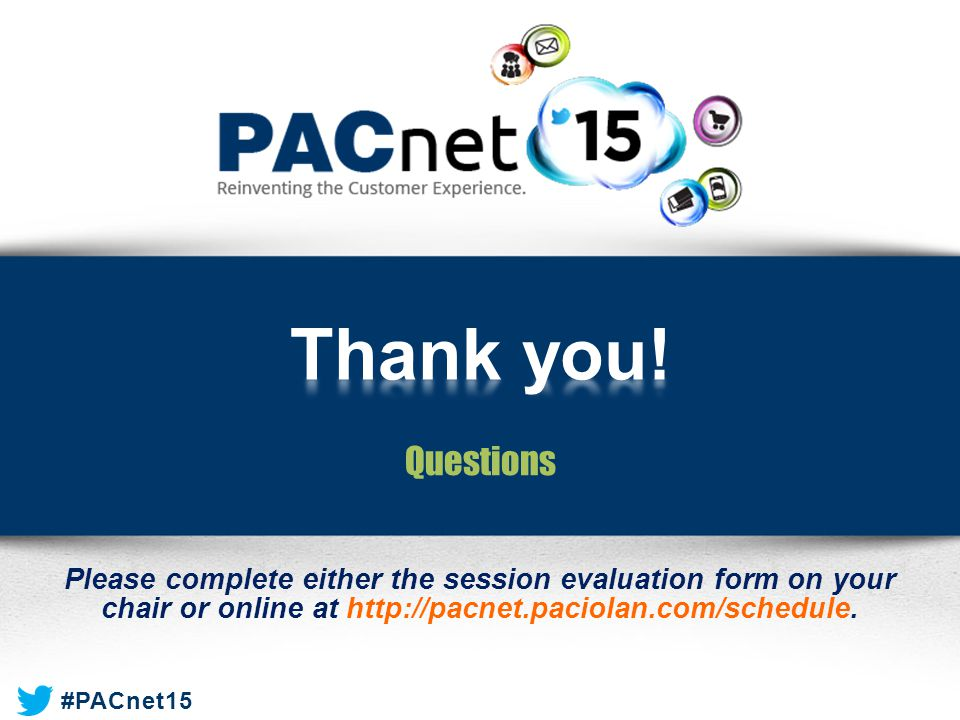 #PACnet15 Please complete either the session evaluation form on your chair or online at http://pacnet.paciolan.com/schedule.