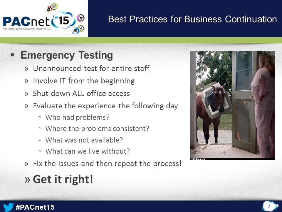 #PACnet15  Emergency Testing » Unannounced test for entire staff » Involve IT from the beginning » Shut down ALL office access » Evaluate the experie