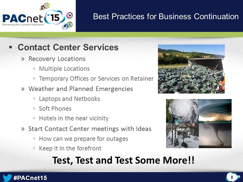 #PACnet15  Contact Center Services » Recovery Locations ▫Multiple Locations ▫Temporary Offices or Services on Retainer » Weather and Planned Emergenc