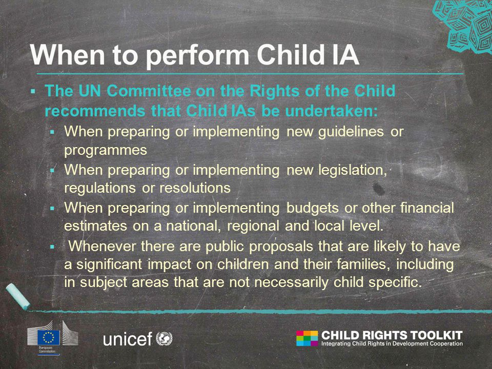  The UN Committee on the Rights of the Child recommends that Child IAs be undertaken:  When preparing or implementing new guidelines or programmes 