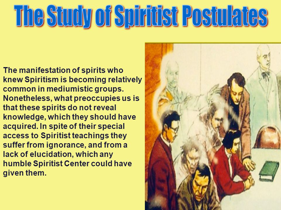 The manifestation of spirits who knew Spiritism is becoming relatively common in mediumistic groups. Nonetheless, what preoccupies us is that these sp