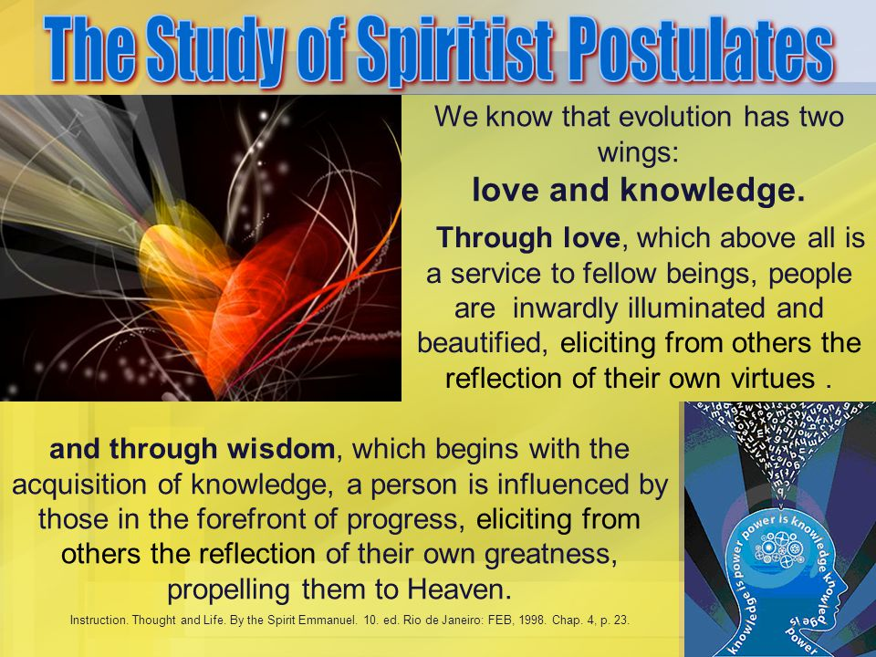 We know that evolution has two wings: love and knowledge. Through love, which above all is a service to fellow beings, people are inwardly illuminated