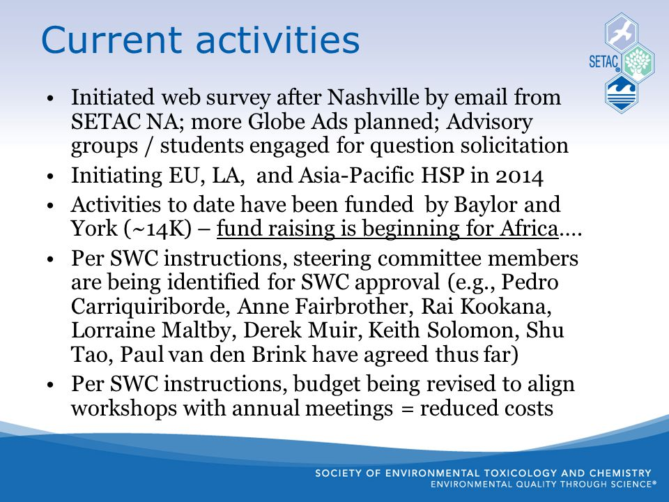 Current activities Initiated web survey after Nashville by email from SETAC NA; more Globe Ads planned; Advisory groups / students engaged for questio