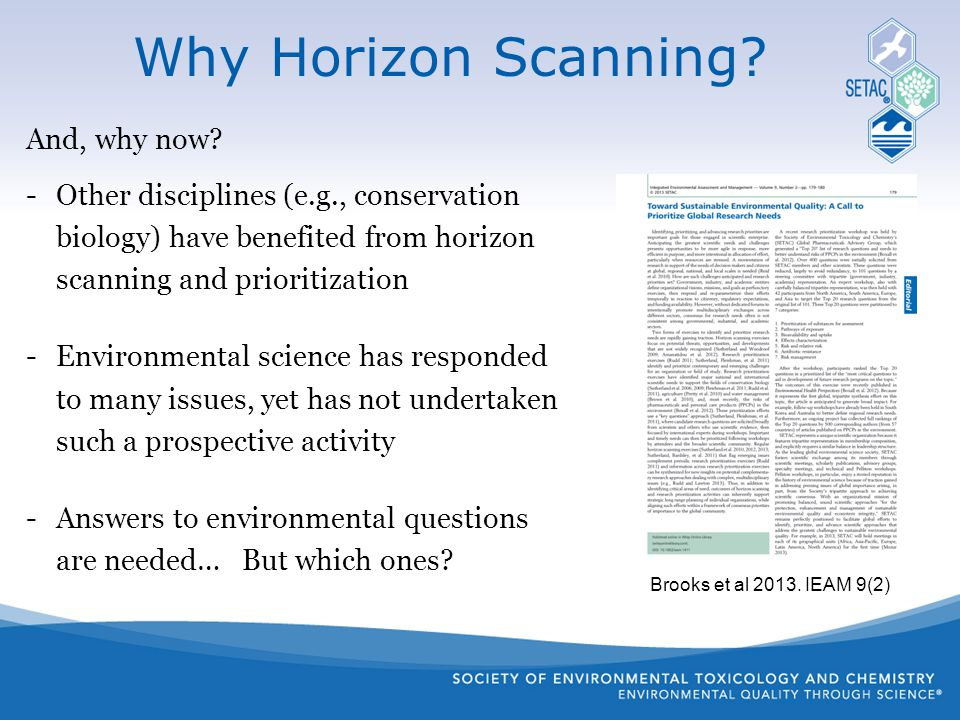 And, why now? -Other disciplines (e.g., conservation biology) have benefited from horizon scanning and prioritization -Environmental science has respo