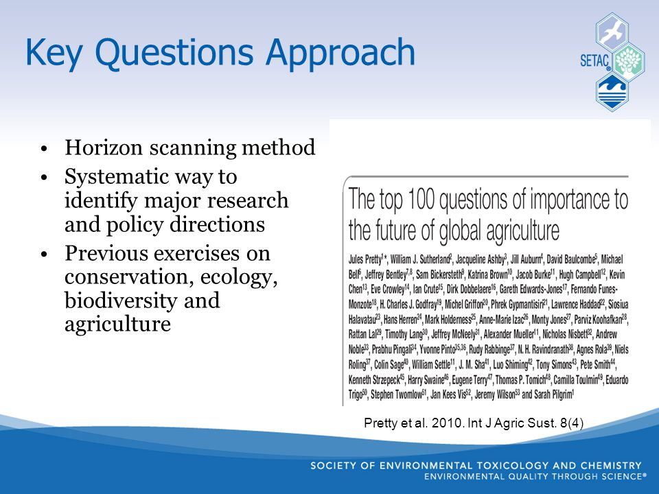 Key Questions Approach Horizon scanning method Systematic way to identify major research and policy directions Previous exercises on conservation, eco