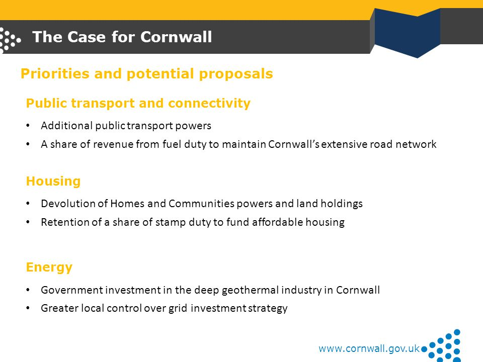 The Case for Cornwall Public transport and connectivity Additional public transport powers A share of revenue from fuel duty to maintain Cornwall's ex