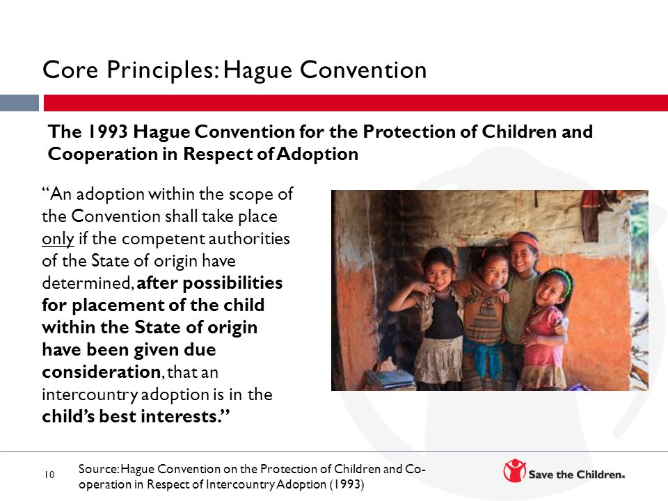 """10 Core Principles: Hague Convention """"An adoption within the scope of the Convention shall take place only if the competent authorities of the State o"""