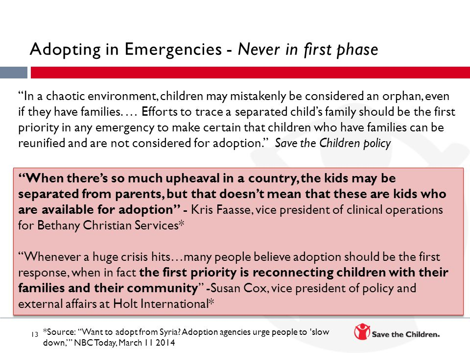 13 Adopting in Emergencies - Never in first phase In a chaotic environment, children may mistakenly be considered an orphan, even if they have families.