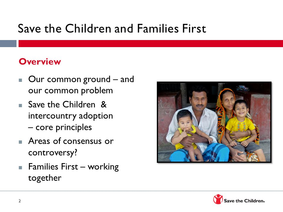 2 av Save the Children and Families First Our common ground – and our common problem Save the Children & intercountry adoption – core principles Areas of consensus or controversy.