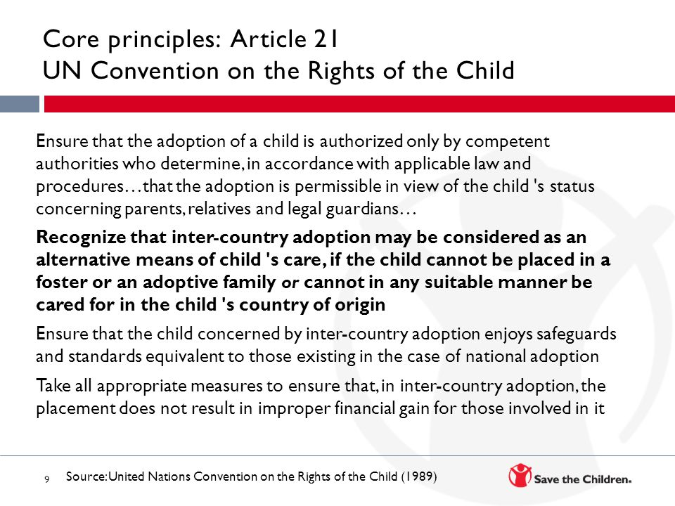 9 Core principles: Article 21 UN Convention on the Rights of the Child Ensure that the adoption of a child is authorized only by competent authorities