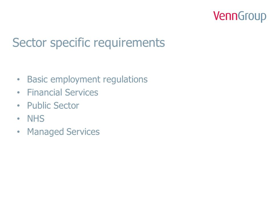 Sector specific requirements Basic employment regulations Financial Services Public Sector NHS Managed Services
