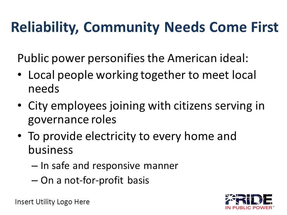 Insert Utility Logo Here Public power means: Community Control Community Value Community Spirit