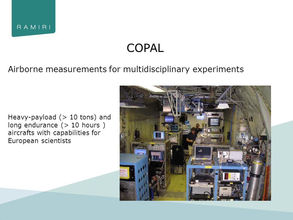COPAL Airborne measurements for multidisciplinary experiments Heavy-payload (> 10 tons) and long endurance (> 10 hours ) aircrafts with capabilities for European scientists