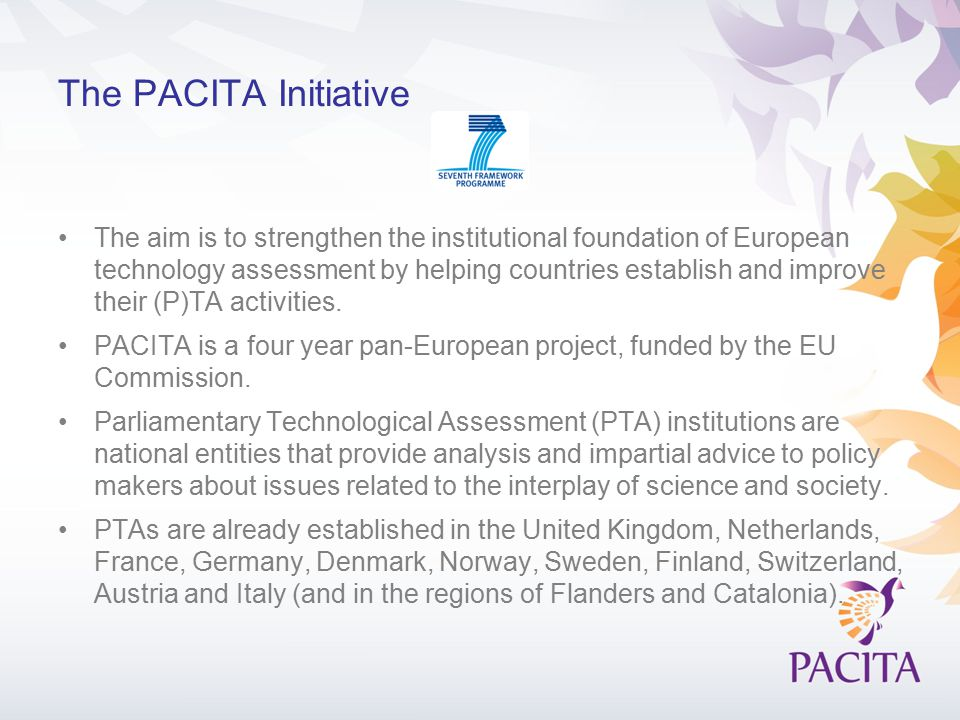 The PACITA Initiative The aim is to strengthen the institutional foundation of European technology assessment by helping countries establish and impro