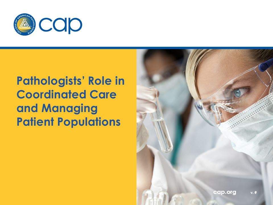 The Pathologist's Role in Coordinated Care and Managing Patient Populations Experts and consultants in medical test selection.