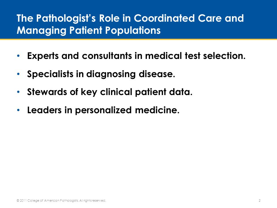 Experts in Medical Test Selection Consulting with and relying on pathologists' expertise for medical test selection will: Provide guidance to practitioners to ensure correct tests are ordered for diagnosis, prognosis, and monitoring therapy services.