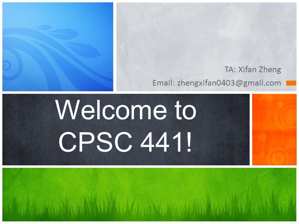 TA: Xifan Zheng Email: zhengxifan0403@gmail.com Welcome to CPSC 441!