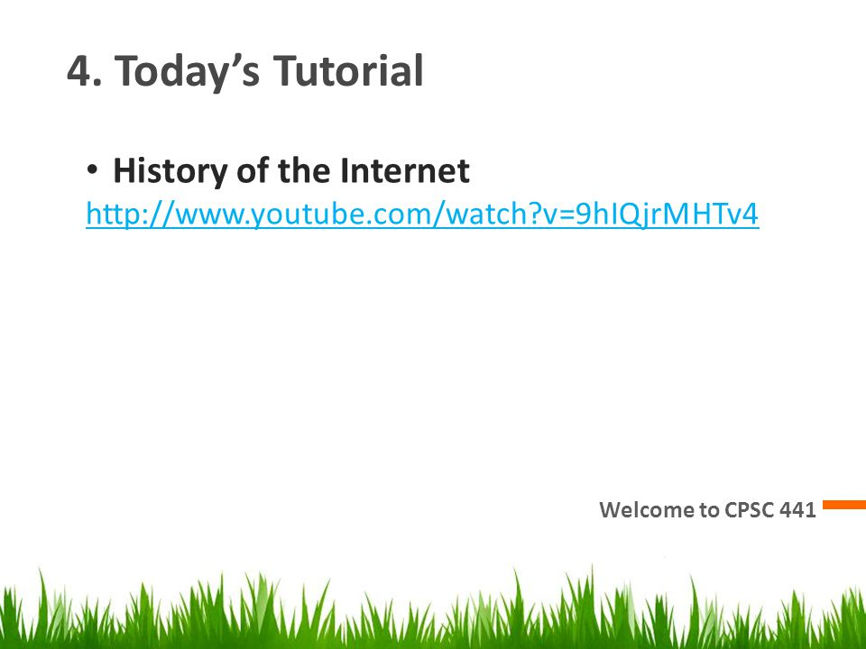 4. Today's Tutorial Welcome to CPSC 441 History of the Internet http://www.youtube.com/watch?v=9hIQjrMHTv4