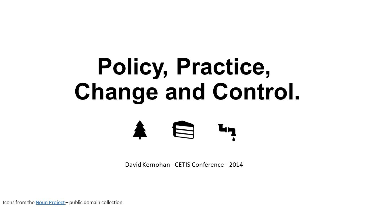 Policy, Practice, Change and Control.