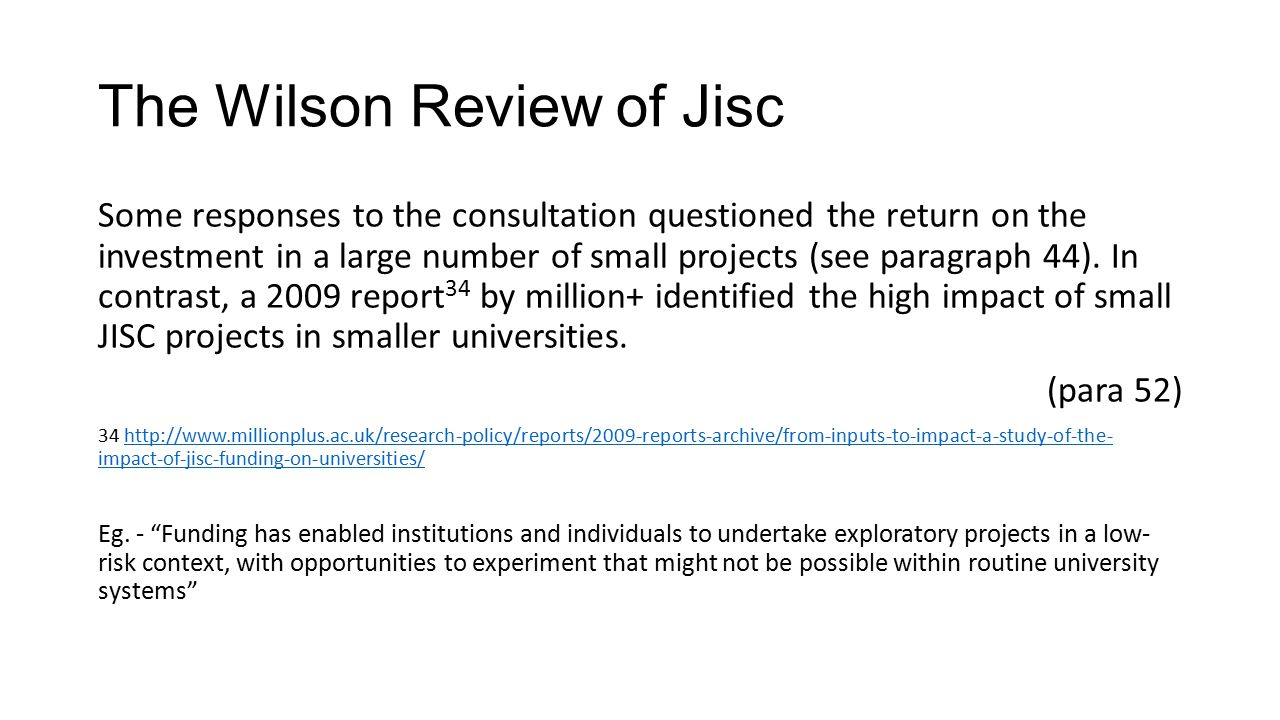 The Wilson Review of Jisc Some responses to the consultation questioned the return on the investment in a large number of small projects (see paragraph 44).