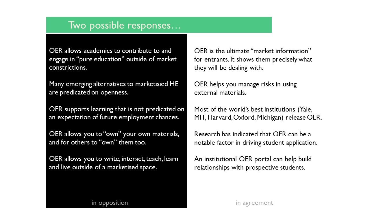 Two possible responses… OER allows academics to contribute to and engage in pure education outside of market constrictions.