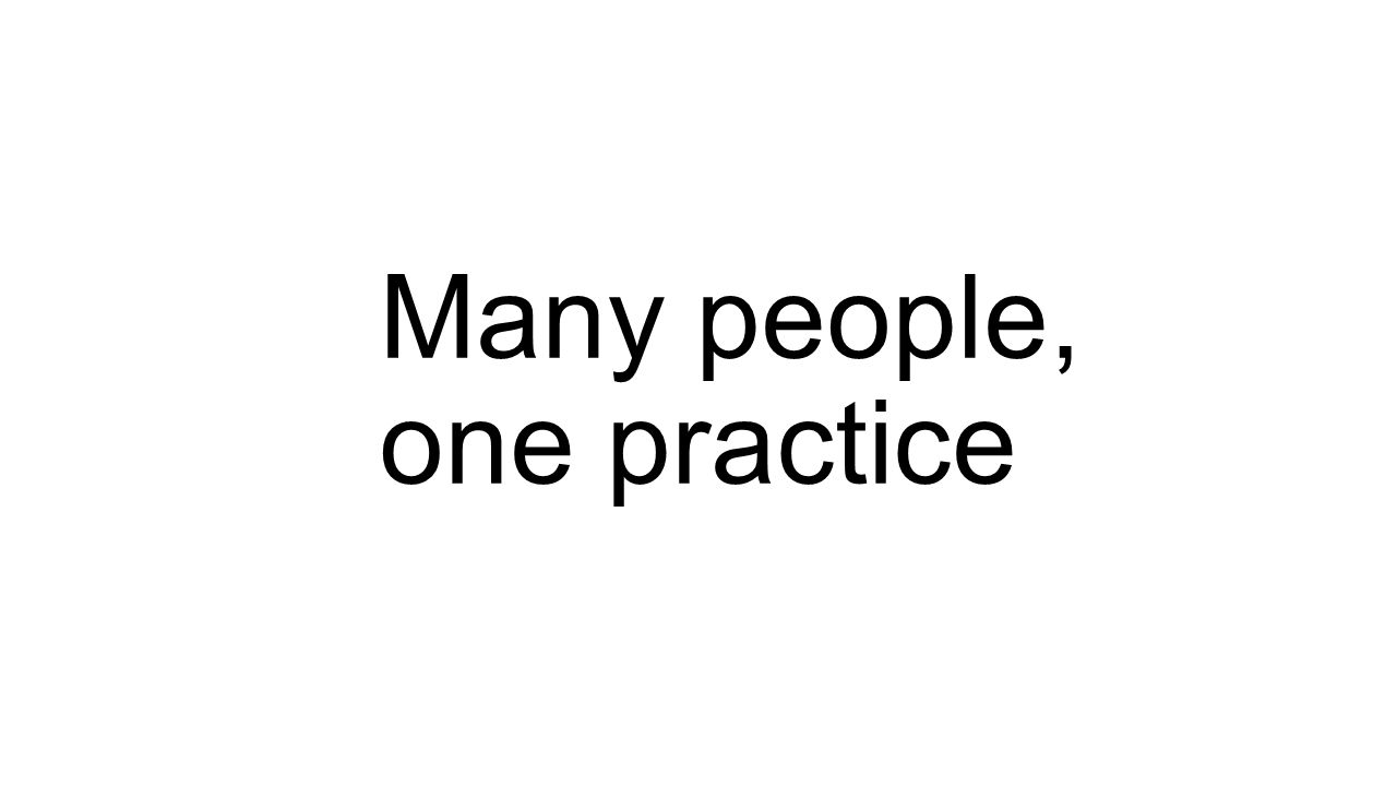 Many people, one practice