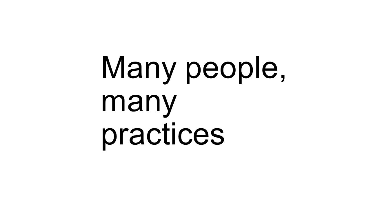 Many people, many practices