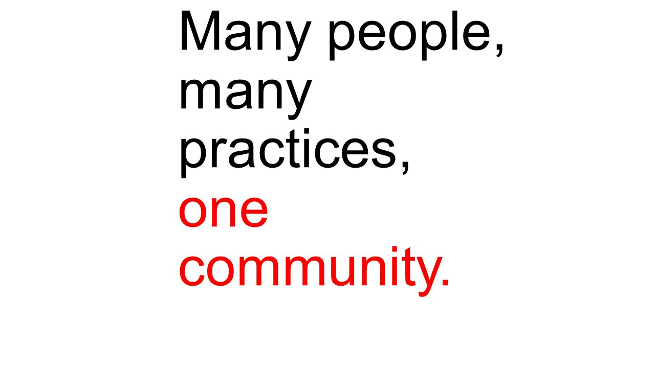 Many people, many practices, one community.