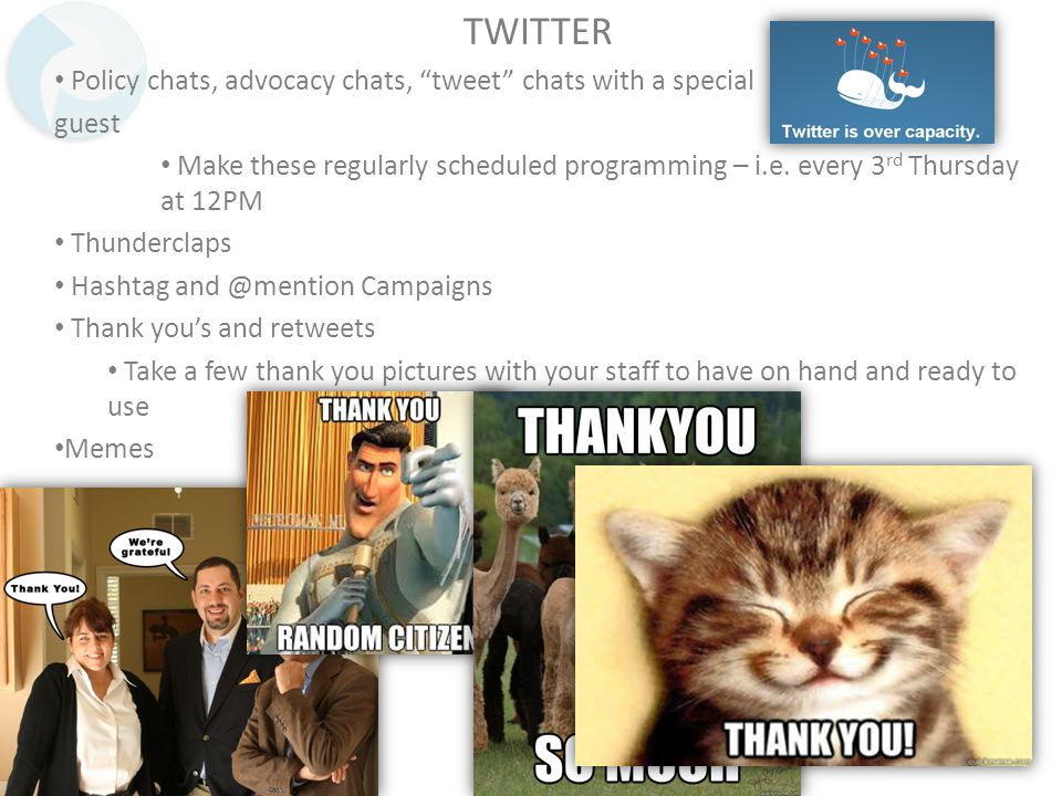 TWITTER Policy chats, advocacy chats, tweet chats with a special guest Make these regularly scheduled programming – i.e.
