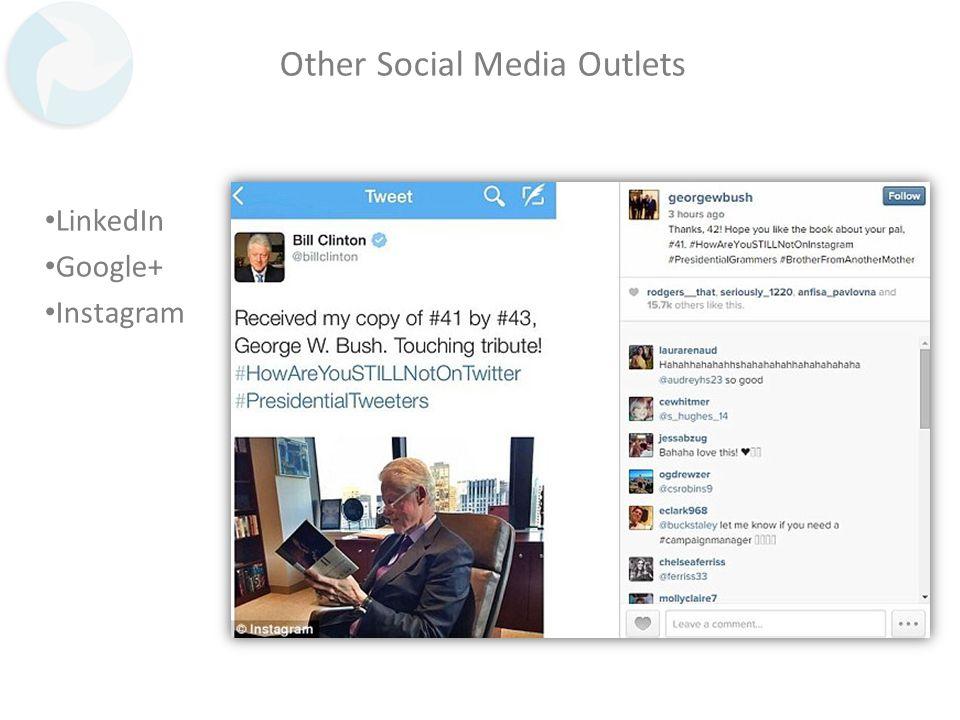 Other Social Media Outlets LinkedIn Google+ Instagram