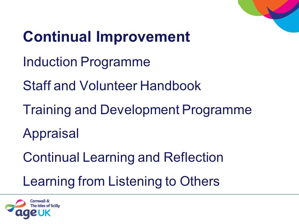 Continual Improvement Induction Programme Staff and Volunteer Handbook Training and Development Programme Appraisal Continual Learning and Reflection Learning from Listening to Others