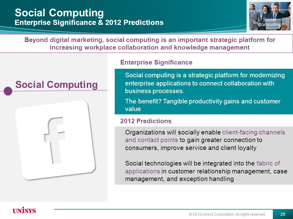 © 2012 Unisys Corporation. All rights reserved. 28 Social Computing Beyond digital marketing, social computing is an important strategic platform for