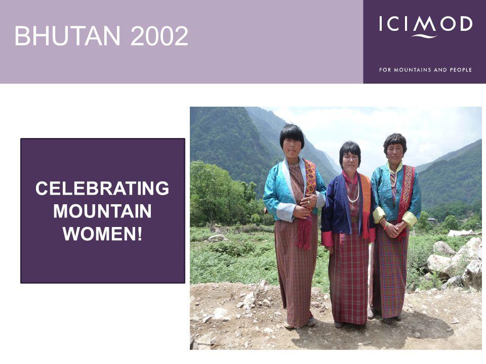 BHUTAN 2002 CELEBRATING MOUNTAIN WOMEN!