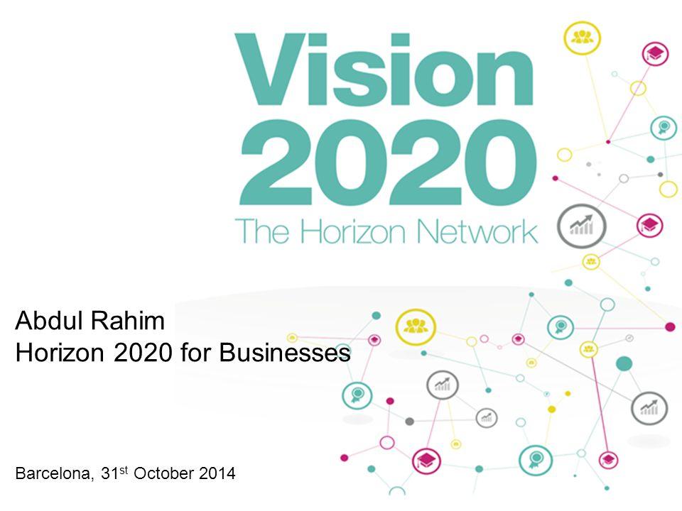 Abdul Rahim Horizon 2020 for Businesses Barcelona, 31 st October 2014