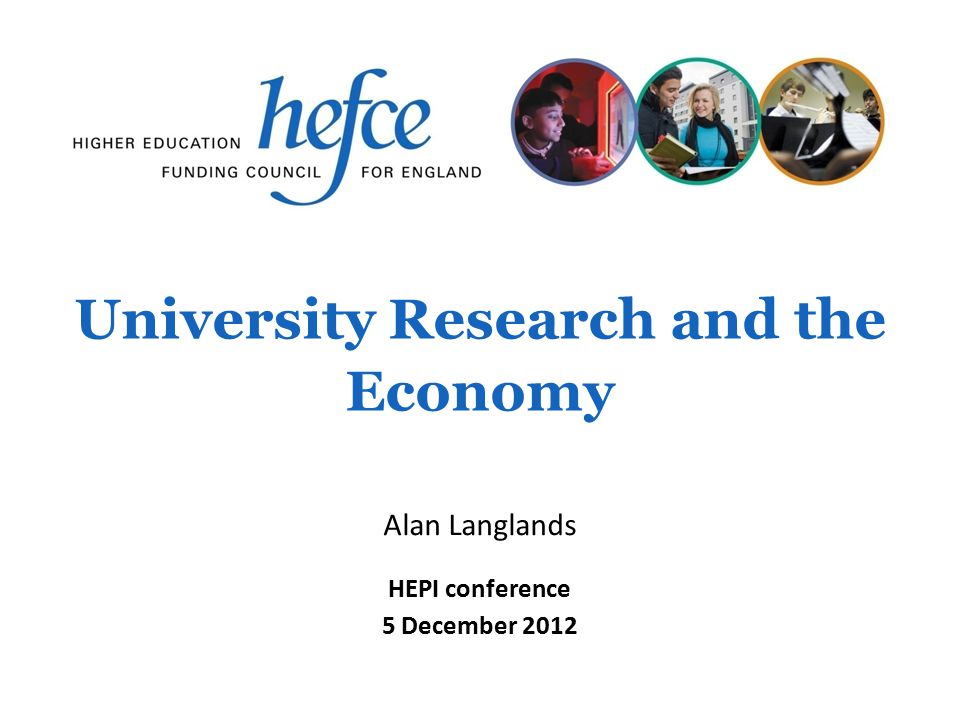 University Research and the Economy HEPI conference 5 December 2012 Alan Langlands