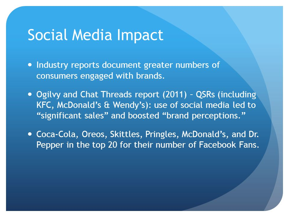 Social Media Impact Industry reports document greater numbers of consumers engaged with brands. Ogilvy and Chat Threads report (2011) – QSRs (includin