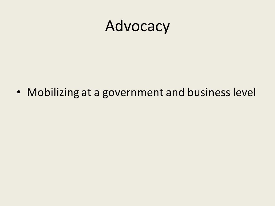 Advocacy Mobilizing at a government and business level