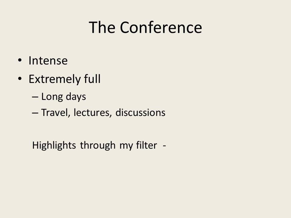 The Conference Intense Extremely full – Long days – Travel, lectures, discussions Highlights through my filter -