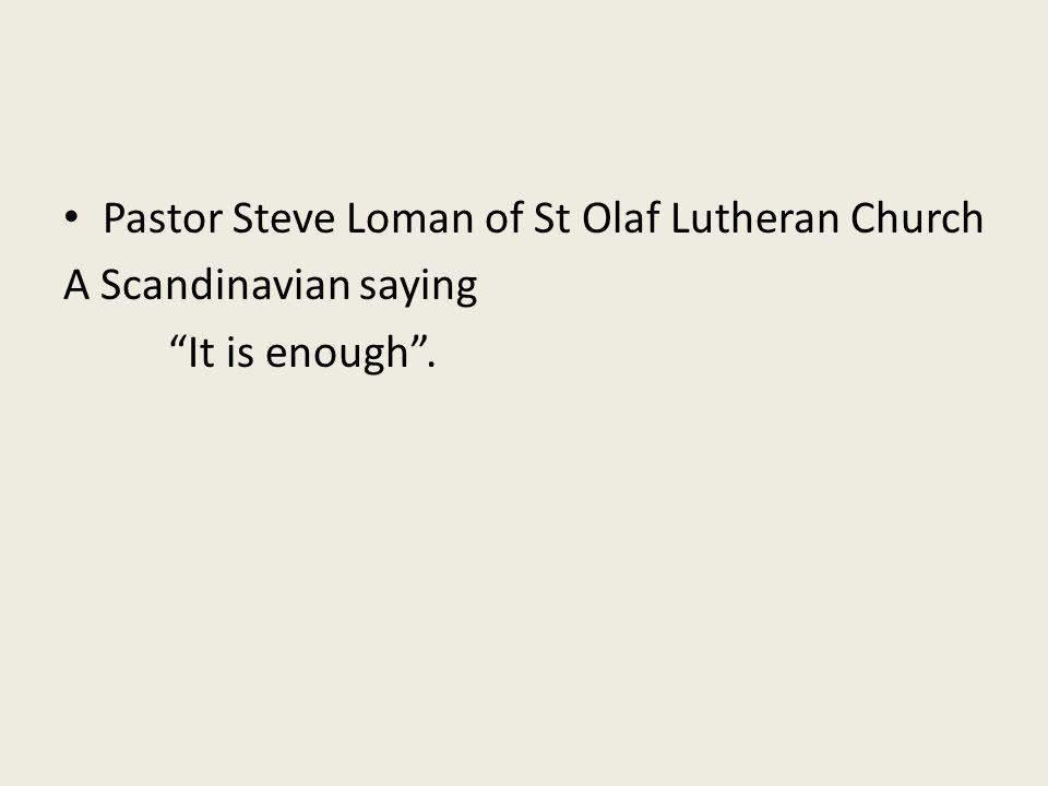 Pastor Steve Loman of St Olaf Lutheran Church A Scandinavian saying It is enough .