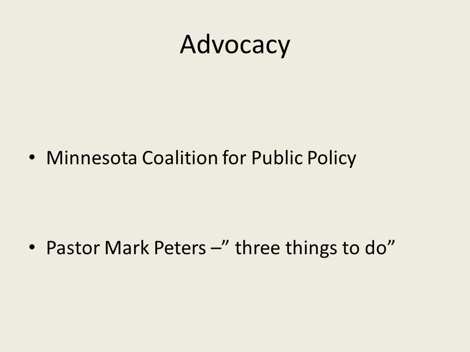 Advocacy Minnesota Coalition for Public Policy Pastor Mark Peters – three things to do