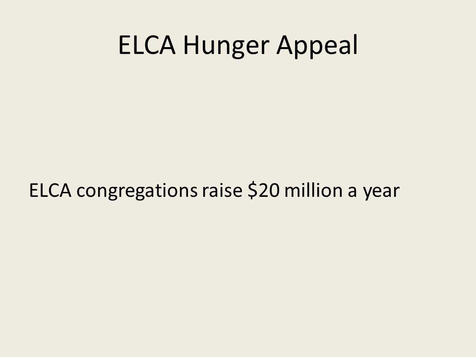 ELCA Hunger Appeal ELCA congregations raise $20 million a year